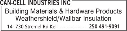 Can-Cell Industries Inc (250-491-9091) - Display Ad - Building Materials & Hardware Products Weathershield/Wallbar Insulation Building Materials & Hardware Products Weathershield/Wallbar Insulation