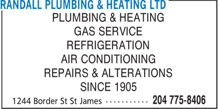Randall Plumbing & Heating Ltd (204-775-8406) - Display Ad - PLUMBING & HEATING GAS SERVICE REFRIGERATION AIR CONDITIONING REPAIRS & ALTERATIONS SINCE 1905 PLUMBING & HEATING GAS SERVICE REFRIGERATION AIR CONDITIONING REPAIRS & ALTERATIONS SINCE 1905