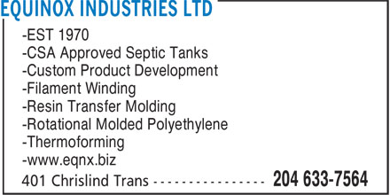 Equinox Industries Ltd (204-633-7564) - Display Ad - -EST 1970 -CSA Approved Septic Tanks -Thermoforming -www.eqnx.biz -Custom Product Development -Filament Winding -Resin Transfer Molding -Rotational Molded Polyethylene