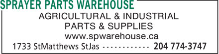 Sprayer Parts Warehouse (204-774-3747) - Annonce illustr&eacute;e - AGRICULTURAL &amp; INDUSTRIAL PARTS &amp; SUPPLIES www.spwarehouse.ca  AGRICULTURAL &amp; INDUSTRIAL PARTS &amp; SUPPLIES www.spwarehouse.ca