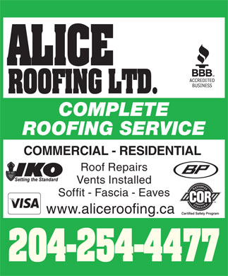Alice Roofing Ltd (204-254-4477) - Display Ad - ALICE ROOFING LTD. COMPLETE ROOFING SERVICE COMMERCIAL - RESIDENTIAL Roof Repairs Vents Installed Soffit - Fascia - Eaves www.aliceroofing.ca 204-254-4477