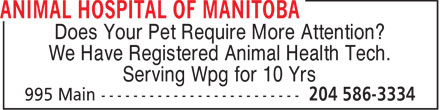 Animal Hospital of Manitoba (204-586-3334) - Annonce illustrée - Does Your Pet Require More Attention? We Have Registered Animal Health Tech. Serving Wpg for 10 Yrs