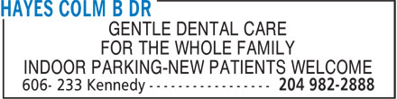 Hayes Colm B Dr (204-982-2888) - Display Ad - GENTLE DENTAL CARE FOR THE WHOLE FAMILY INDOOR PARKING-NEW PATIENTS WELCOME GENTLE DENTAL CARE FOR THE WHOLE FAMILY INDOOR PARKING-NEW PATIENTS WELCOME