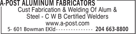 A-Post Aluminum Fabricators (204-663-8800) - Annonce illustr&eacute;e - Cust Fabrication &amp; Welding Of Alum &amp; Steel - C W B Certified Welders www.a-post.com  Cust Fabrication &amp; Welding Of Alum &amp; Steel - C W B Certified Welders www.a-post.com