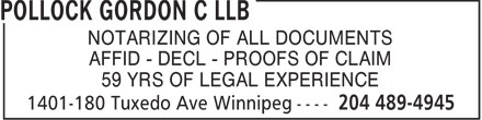 Pollock Gordon C LLB (204-489-4945) - Display Ad - NOTARIZING OF ALL DOCUMENTS AFFID - DECL - PROOFS OF CLAIM 59 YRS OF LEGAL EXPERIENCE  NOTARIZING OF ALL DOCUMENTS AFFID - DECL - PROOFS OF CLAIM 59 YRS OF LEGAL EXPERIENCE