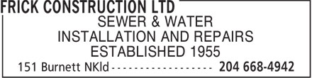 Frick Construction Ltd (204-668-4942) - Annonce illustrée - SEWER & WATER INSTALLATION AND REPAIRS ESTABLISHED 1955  SEWER & WATER INSTALLATION AND REPAIRS ESTABLISHED 1955