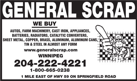 General Scrap Partnership (204-222-4221) - Annonce illustrée - WE BUY AUTOS, FARM MACHINERY, CAST IRON, APPLIANCES, BATTERIES, RADIATORS, CATALYTIC CONVERTERS, SHEET METAL, COPPER, BRASS, ALUMINUM, ALUMINUM CANS, TIN & STEEL IN ALMOST ANY FORM www.generalscrap.com WINNIPEG 204-222-4221 1-800-665-0238 1 MILE EAST OF HWY 59 ON SPRINGFIELD ROAD