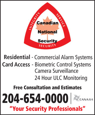 Canadian National Security Ltd (204-654-0000) - Annonce illustrée - Residential - Commercial Alarm Systems Card Access - Biometric Control Systems Camera Surveillance 24 Hour ULC Monitoring F r ee Consultation and Estimate s 204-654-0000 Y our Security P r ofessionals