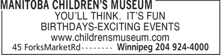 Manitoba Children's Museum (204-924-4000) - Annonce illustrée - YOU'LL THINK. IT'S FUN BIRTHDAYS-EXCITING EVENTS www.childrensmuseum.com
