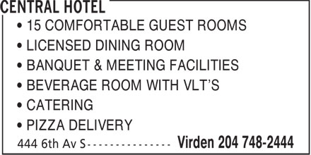 Virden Central Hotel (204-748-2444) - Annonce illustrée - 15 COMFORTABLE GUEST ROOMS LICENSED DINING ROOM BANQUET & MEETING FACILITIES BEVERAGE ROOM WITH VLT'S CATERING PIZZA DELIVERY
