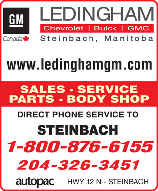 Ledingham GM (204-326-3451) - Display Ad - 204-326-3451 HWY 12 N - STEINBACH www.ledinghamgm.com SALES SERVICE PARTS BODY SHOP DIRECT PHONE SERVICE TO STEINBACH 1-800-876-6155