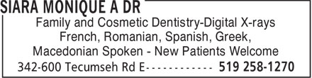 Siara Monique A Dr (519-258-1270) - Annonce illustrée - Family and Cosmetic Dentistry-Digital X-rays French, Romanian, Spanish, Greek, Macedonian Spoken - New Patients Welcome