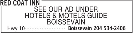 Red Coat Inn (204-534-2406) - Display Ad - SEE OUR AD UNDER HOTELS & MOTELS GUIDE BOISSEVAIN  SEE OUR AD UNDER HOTELS & MOTELS GUIDE BOISSEVAIN  SEE OUR AD UNDER HOTELS & MOTELS GUIDE BOISSEVAIN  SEE OUR AD UNDER HOTELS & MOTELS GUIDE BOISSEVAIN