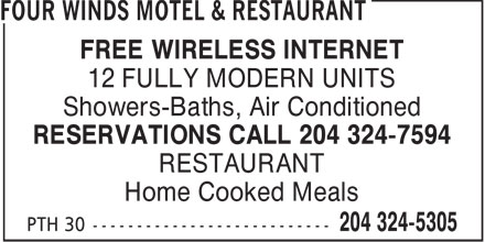 Four Winds Motel & Restaurant (204-324-5305) - Display Ad - FREE WIRELESS INTERNET 12 FULLY MODERN UNITS Showers-Baths, Air Conditioned RESERVATIONS CALL 204 324-7594 RESTAURANT Home Cooked Meals