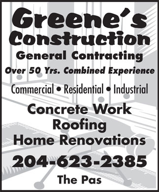 Greene's Construction (204-623-2385) - Display Ad - General Contracting Over 50 Yrs. Combined Experience Commercial   Residential   Industrial Concrete Work Roofing Home Renovations 204-623-2385 The Pas General Contracting Over 50 Yrs. Combined Experience Commercial   Residential   Industrial Concrete Work Roofing Home Renovations 204-623-2385 The Pas