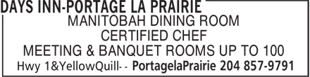 Days Inn-Portage La Prairie (204-857-9791) - Annonce illustrée - MANITOBAH DINING ROOM CERTIFIED CHEF MEETING & BANQUET ROOMS UP TO 100  MANITOBAH DINING ROOM CERTIFIED CHEF MEETING & BANQUET ROOMS UP TO 100