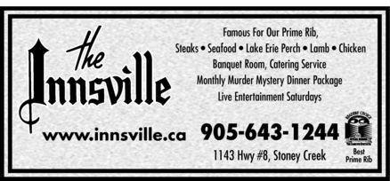 The Innsville (905-643-1244) - Annonce illustr&eacute;e - Famous For Our Prime Rib, Steaks   Seafood   Lake Erie Perch   Lamb   Chicken Banquet Room, Catering Service Monthly Murder Mystery Dinner Package Live Entertainment Saturdays `06 905-643-1244 www.innsville.ca Best 1143 Hwy #8, Stoney Creek Prime Rib