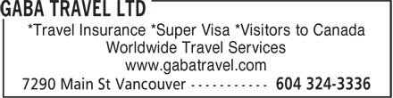 Gaba Travel Ltd (604-324-3336) - Annonce illustrée - *Travel Insurance *Super Visa *Visitors to Canada Worldwide Travel Services www.gabatravel.com *Travel Insurance *Super Visa *Visitors to Canada Worldwide Travel Services www.gabatravel.com