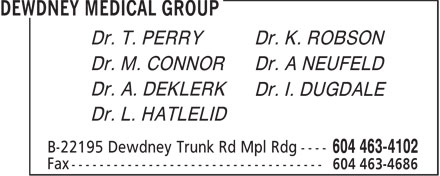 Dewdney Medical Group (604-463-4102) - Display Ad - Dr. T. PERRY Dr. K. ROBSON Dr. M. CONNOR Dr. A NEUFELD Dr. A. DEKLERK Dr. I. DUGDALE Dr. L. HATLELID