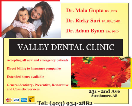 Valley Dental Clinic (403-934-2882) - Annonce illustr&eacute;e - Dr. Mala Gupta BSc, DDS Dr. Ricky Suri BA, BSc, DMD Dr. Adam Byam BSc, DMD Accepting all new and emergency patients Direct billing to insurance companies Extended hours available General dentistry- Preventive, Restorative and Cosmetic Services Dr. Mala Gupta BSc, DDS Dr. Ricky Suri BA, BSc, DMD Dr. Adam Byam BSc, DMD Accepting all new and emergency patients Direct billing to insurance companies Extended hours available General dentistry- Preventive, Restorative and Cosmetic Services