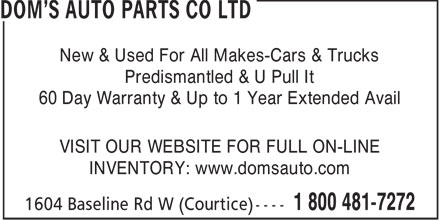 Dom's Auto Parts Co Ltd (1-855-334-8492) - Annonce illustrée - New & Used For All Makes-Cars & Trucks Predismantled & U Pull It 60 Day Warranty & Up to 1 Year Extended Avail VISIT OUR WEBSITE FOR FULL ON-LINE INVENTORY: www.domsauto.com