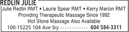 Redlin Julie (604-584-3311) - Display Ad - Julie Redlin RMT • Laurie Spear RMT • Kerry Marion RMT Providing Therapeutic Massage Since 1992 Hot Stone Massage Also Available