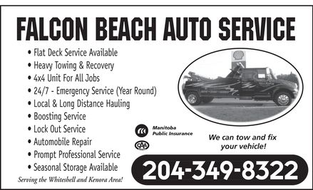 Falcon Beach Auto Service (204-349-8322) - Annonce illustr&eacute;e - Falcon Beach Auto Service Flat Deck Service Available Heavy Towing &amp; Recovery 4x4 Unit For All Jobs 24/7 Emergency Service (Year Round) Local &amp; Long Distance Hauling Boosting Service Manitoba Lock Out Service Prompt Professional Service Seasonal Storage Available Public Insurance We can tow and fix your vehicle! Automobile Repair  MANITOBA 204-349-8322 Serving the Whiteshell and Kenora Area!