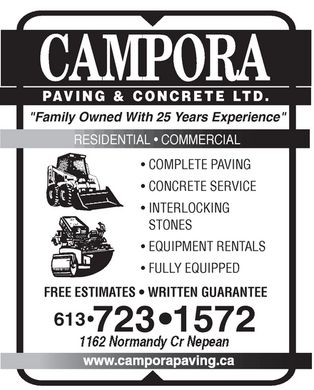 "Campora Paving & Concrete Ltd (613-723-1572) - Annonce illustrée - Campora PAVING & CONCRETE LTD. ""Family Owned With 25 Years Experience"" RESIDENTIAL COMMERCIAL COMPLETE PAVING CONCRETE SERVICE INTERLOCKING STONES EQUIPMENT RENTALS FULLY EQUIPPED FREE ESTIMATES WRITTEN GUARANTEE 613 723-1572 1162 Normandy Cr Nepean www.camporapaving.ca Campora PAVING & CONCRETE LTD. ""Family Owned With 25 Years Experience"" RESIDENTIAL COMMERCIAL COMPLETE PAVING CONCRETE SERVICE INTERLOCKING STONES EQUIPMENT RENTALS FULLY EQUIPPED FREE ESTIMATES WRITTEN GUARANTEE 613 723-1572 1162 Normandy Cr Nepean www.camporapaving.ca Campora PAVING & CONCRETE LTD. ""Family Owned With 25 Years Experience"" RESIDENTIAL COMMERCIAL COMPLETE PAVING CONCRETE SERVICE INTERLOCKING STONES EQUIPMENT RENTALS FULLY EQUIPPED FREE ESTIMATES WRITTEN GUARANTEE 613 723-1572 1162 Normandy Cr Nepean www.camporapaving.ca"