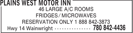 Plains West Motor Inn (780-842-4436) - Annonce illustrée - FRIDGES / MICROWAVES RESERVATION ONLY 1 888 842-3873 46 LARGE A/C ROOMS FRIDGES / MICROWAVES RESERVATION ONLY 1 888 842-3873 46 LARGE A/C ROOMS