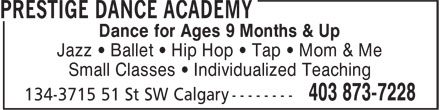 Prestige Dance Academy (403-873-7228) - Display Ad - Dance for Ages 9 Months & Up Jazz • Ballet • Hip Hop • Tap • Mom & Me Small Classes • Individualized Teaching Dance for Ages 9 Months & Up Jazz • Ballet • Hip Hop • Tap • Mom & Me Small Classes • Individualized Teaching