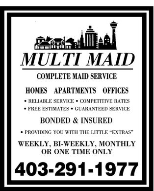 "Multi Maid (403-291-1977) - Annonce illustrée - MULTI MAID COMPLETE MAID SERVICE HOMES APARTMENTS OFFICES RELIABLE SERVICE COMPETITIVE RATES FREE ESTIMATES GUARANTEED SERVICE BONDED & INSURED PROVIDING YOU WITH THE LITTLE ""EXTRAS"" WEEKLY, BI-WEEKLY, MONTHLY OR ONE TIME ONLY 403 291-1977"