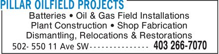Pillar Oilfield Projects (403-266-7070) - Display Ad - Batteries ¿ Oil & Gas Field Installations Plant Construction ¿ Shop Fabrication Dismantling, Relocations & Restorations Batteries ¿ Oil & Gas Field Installations Plant Construction ¿ Shop Fabrication Dismantling, Relocations & Restorations
