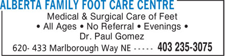 Alberta Family Foot Care Centre (403-235-3075) - Display Ad - Medical & Surgical Care of Feet • All Ages • No Referral • Evenings • Dr. Paul Gomez Medical & Surgical Care of Feet • All Ages • No Referral • Evenings • Dr. Paul Gomez