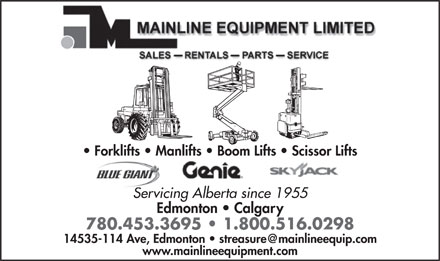 Mainline Equipment Limited (780-453-3695) - Display Ad - Forklifts   Manlifts   Boom Lifts   Scissor Lifts Servicing Alberta since 1955 Edmonton   Calgary 780.453.3695   1.800.516.0298 14535-114 Ave, Edmonton   streasure@mainlineequip.com www.mainlineequipment.com