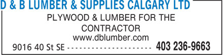 D & B Lumber & Supplies Calgary Ltd (403-236-9663) - Annonce illustrée - PLYWOOD & LUMBER FOR THE CONTRACTOR www.dblumber.com  PLYWOOD & LUMBER FOR THE CONTRACTOR www.dblumber.com