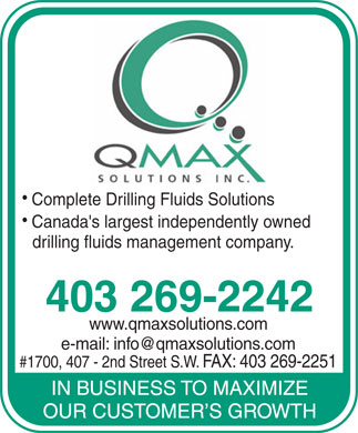 Q'Max Solutions Inc (403-269-2242) - Annonce illustrée - Complete Drilling Fluids Solutions Canada's largest independently owned drilling fluids management company. 403 269-2242 www.qmaxsolutions.com e-mail: info@qmaxsolutions.com #1700, 407 - 2nd Street S.W. FAX: 403 269-2251
