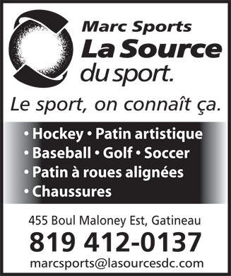 Marc Sports-La Source Du Sport (819-307-4039) - Display Ad - Hockey   Patin artistique Baseball   Golf   Soccer Patin à roues alignées Chaussures 455 Boul Maloney Est, Gatineau 819 412-0137