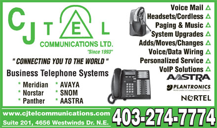 "C J Tel Communications Ltd (403-274-7774) - Annonce illustrée - Voice Mail Headsets/Cordless Paging & Music System Upgrades Adds/Moves/Changes ""Since 1993"" Voice/Data Wiring Personalized Service "" CONNECTING YOU TO THE WORLD "" VoIP Solutions * Meridian* AVAYA * Norstar * SNOM * Panther * AASTRA www.cjtelcommunications.com"
