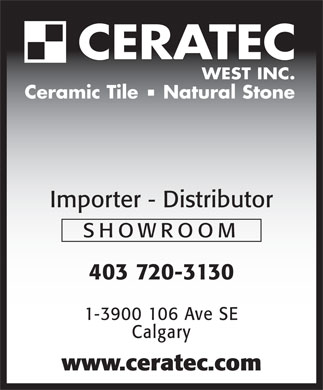 Ceratec Inc (403-720-3130) - Annonce illustrée - CERATEC WEST INC. Ceramic Tile    Natural Stone Importer - Distributor SHOWROOM 403 720-3130 1-3900 106 Ave SE Calgary www.ceratec.com