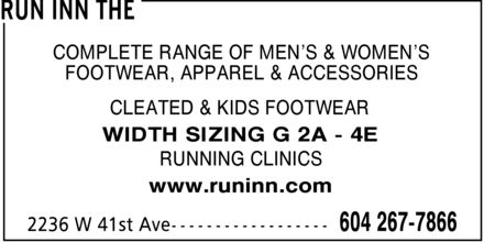 The Run Inn (604-267-7866) - Annonce illustrée - COMPLETE RANGE OF MEN'S & WOMEN'S FOOTWEAR, APPAREL & ACCESSORIES CLEATED & KIDS FOOTWEAR WIDTH SIZING G 2A 4E RUNNING CLINICS www.runinn.com