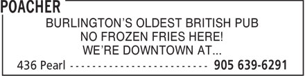 The Poacher (905-639-6291) - Annonce illustrée - BURLINGTON'S OLDEST BRITISH PUB NO FROZEN FRIES HERE! WE'RE DOWNTOWN AT...