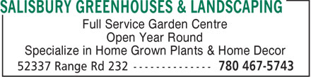 Salisbury Greenhouses & Landscaping (780-449-8977) - Display Ad - Full Service Garden Centre Open Year Round Specialize in Home Grown Plants & Home Decor  Full Service Garden Centre Open Year Round Specialize in Home Grown Plants & Home Decor