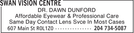 Swan Vision Centre (204-734-5087) - Annonce illustrée======= - DR. DAWN DUNFORD Affordable Eyewear & Professional Care Same Day Contact Lens Svce In Most Cases