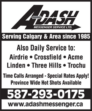 A-Dash Messenger Service Ltd (403-243-4375) - Display Ad - Also Daily Service to: Time Calls Arranged - Special Rates Apply! Province Wide Hot Shots Available 587-293-0175 www.adashmessenger.ca
