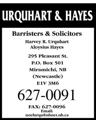 Urquhart Harvey R (506-627-0091) - Annonce illustr&eacute;e - URQUHART &amp; HAYES Barristers &amp; Solicitors Harvey R. Urquhart Aloysius Hayes 295 Pleasant St. Miramichi, NB E1V 3M6 P.O. Box 501  (Newcastle) 627-0091 FAX: 627-0096 Email: noelurqu@nbnet.nb.ca