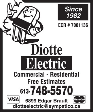 Diotte Electric (613-748-5570) - Annonce illustrée - Since 1982 ECR # 7001136 Commercial - Residential Free Estimates 613- 748-5570 6899 Edgar Brault diotteelectric@sympatico.ca