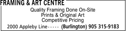 Framing & Art Centre (905-315-9183) - Annonce illustrée - Prints & Original Art Competitive Pricing Quality Framing Done On-Site Prints & Original Art Competitive Pricing Quality Framing Done On-Site Prints & Original Art Competitive Pricing Quality Framing Done On-Site Prints & Original Art Competitive Pricing Quality Framing Done On-Site