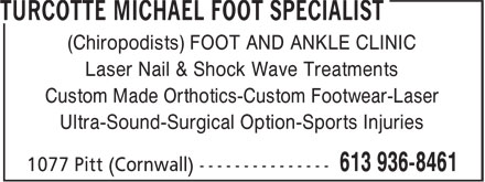 Turcotte Michael Foot Specialist (613-936-8461) - Display Ad - (Chiropodists) FOOT AND ANKLE CLINIC Laser Nail & Shock Wave Treatments Custom Made Orthotics-Custom Footwear-Laser Ultra-Sound-Surgical Option-Sports Injuries