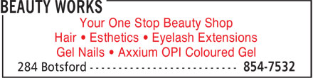 Beauty Works (506-854-7532) - Annonce illustrée - Your One Stop Beauty Shop Hair • Esthetics • Eyelash Extensions Gel Nails • Axxium OPI Coloured Gel  Your One Stop Beauty Shop Hair • Esthetics • Eyelash Extensions Gel Nails • Axxium OPI Coloured Gel