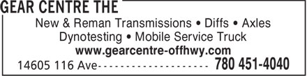 Gear Centre The (780-451-4040) - Display Ad - New & Reman Transmissions • Diffs • Axles Dynotesting • Mobile Service Truck www.gearcentre-offhwy.com
